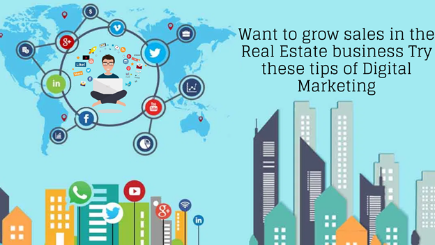 Want to grow sales in the Real Estate business Try these tips of Digital Marketing